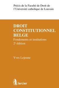 Yves Lejeune - Droit constitutionnel belge - Fondements et institutions.