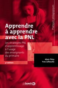 Yves Lellouche et Alain Thiry - Apprendre à apprendre avec la PNL - Les stratégies PNL d'apprentissage à l'usage des enseignants du primaire.