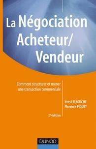 Yves Lellouche et Florence Piquet - La négociation acheteur/vendeur - 2e edition - Comment structurer et mener une transaction commerciale.