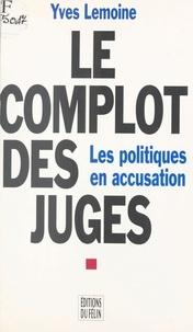 Yves Lemoine - Le complot des juges.