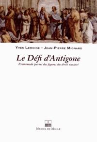 Yves Lemoine et Jean-Pierre Mignard - Le Défi d'Antigone - Promenade parmi des figures du droit naturel.