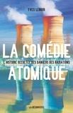 Yves Lenoir - La comédie atomique - L'histoire occultée des dangers des radiations.