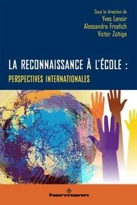 Yves Lenoir et Alessandra Froelich - La reconnaissance à l'école - Perspectives internationales.