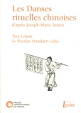 Yves Lenoir et Nicolas Standaert - Les danses rituelles chinoises d'après Joseph-Marie Amiot - Aux sources de l'ethnochorégraphie.