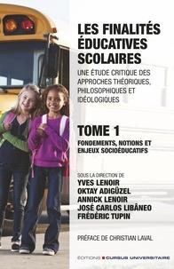 Yves Lenoir et Oktay Adigüzel - Les finalités éducatives scolaires - Une étude critique des approches théoriques, philosophiques et idéologiques Tome 1, Fondements, notions et enjeux socioéducatifs.
