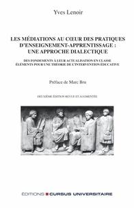 Yves Lenoir - Les médiations au coeur des pratiques d'enseignement-apprentissage : une approche dialectique - Des fondements à leur actualisation en classe : éléments pour une théorie de l'intervention éducative.