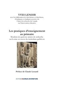 Yves Lenoir - Les pratiques d'enseignement au primaire - Résultats de 14 ans de recherche sur la mise en oeuvre du curriculum québécois.