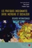 Yves Lenoir et Frédéric Tupin - Les pratiques enseignantes entre instruire et socialiser - Regards internationaux.