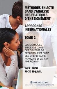 Yves Lenoir et Rocio Esquivel - Méthodes en acte dans l'analyse des pratiques d'enseignement - Approches internationales - Tome 2, Les méthodes en usage dans des centres de recherche et chez des chercheurs français et latino-américains.