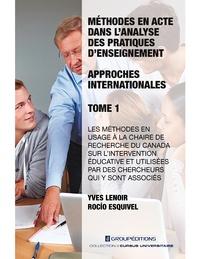 Yves Lenoir et Rocio Esquivel - Méthodes en acte dans l'analyse des pratiques d'enseignement - Approches internationales - Tome 1, Les méthodes en usage à la Chaire du Canada sur l'intervention éducative et utilisées par les chercheurs qui y sont associés.