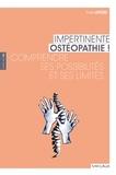 Yves Lepers - Impertinente ostéopathie ! - Comprendre ses possibilités et ses limites.