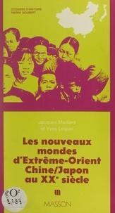 Yves Lequin et Jacques Maillard - Les nouveaux mondes d'Extrême-Orient : Chine, Japon au XXe siècle.