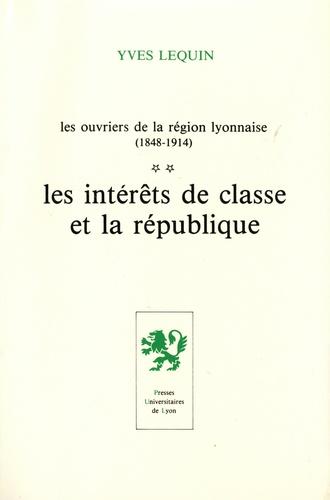 Les ouvriers de la région lyonnaise (1848-1914). Tome 2, Les intérêts de classe et la république