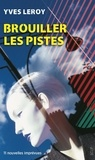 Yves Leroy - Brouiller les pistes - 11 nouvelles imprévues.