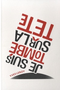 Yves Leroy - Je suis tombé sur la tête - Ecrits sur l'art et la culture (1975/2013).