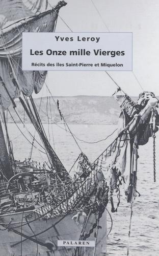 Les onze mille vierges : récits des îles Saint-Pierre et Miquelon