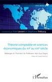 Yves Levant et Stéphane Trébucq - Théories comptables et sciences économiques du XVe au XXIe siècle : Mélanges en l'honneur du professeur Jean-Guy Degos - Mélanges en l'honneur du Professeur Jean-Guy Degos.