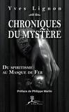 Yves Lignon - Chroniques du mystère - Du spiritisme au Masque de Fer.