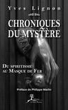 Yves Lignon et Philippe Marlin - Chroniques du mystère - Du spiritisme au Masque de Fer.