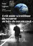 Yves Lignon - Petit guide scientifique du voyageur au pays du paranormal.