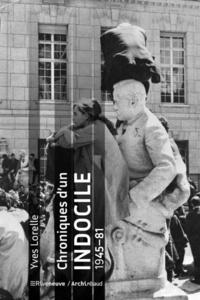 Téléchargez des livres gratuits en ligne pdf Chroniques d'un indocile 1945-81 DJVU ePub 9782360135646