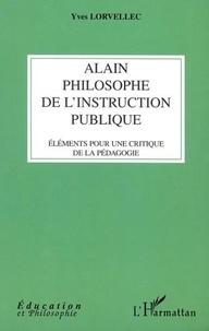 Yves Lorvellec - Alain, philosophe de l'instruction publique. - Eléments pour une critique de la pédagogie.