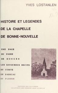 Yves Lostanlen et  Collectif - Histoire et légendes de la chapelle de Bonne-Nouvelle.
