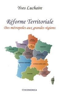 Réforme territoriale- Des métropoles aux grandes régions - Yves Luchaire |