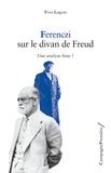 Yves Lugrin - Ferenzci sur le divan de Freud - Une analyse finie ?.