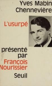 Yves Mabin Chennevière et François Nourissier - L'usurpé.
