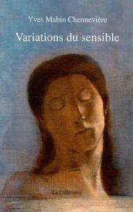 Yves Mabin Chennevière - Variations du sensible.