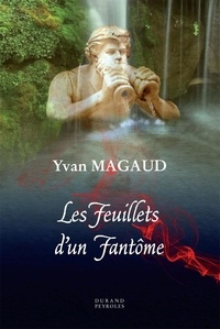Yves Magaud - Les feuillets d'un fantôme.