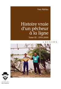 Yves Mahieu - Histoire vraie d'un pêcheur à la ligne - Tome 3, 1993-2000.