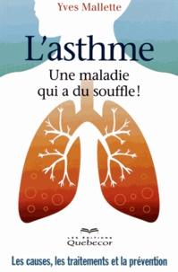 Yves Mallette - L'asthme, une maladie qui a du souffle ! - Les causes, les traitements et la prévention.