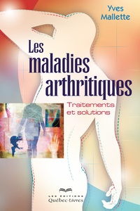 Yves Mallette - Les maladies arthritiques - Traitements et solutions.