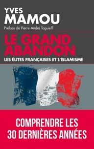 Yves Mamou - Le grand abandon - Les élites françaises et l'islamisme.