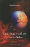 Yves Mamou - Une longue cuillère pour le diable.