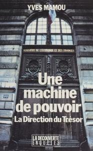 Yves Mamou - Une Machine de pouvoir - La Direction du Trésor.