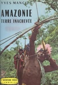 Yves Manciet - Amazonie, terre inachevée.