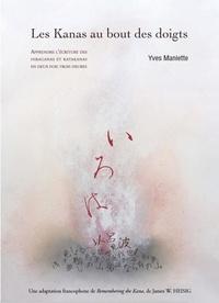 Yves Maniette - Les Kanas au bout des doigts - Apprendre à écrire hiraganas et katakanas en deux fois trois heures.