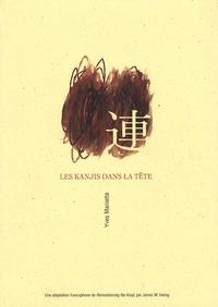 Yves Maniette - Les Kanjis dans la tête - Apprendre à ne pas oublier le sens et l'écriture des caractères japonais.