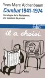 Yves-Marc Ajchenbaum - Combat 1941-1974 - Une utopie de la Résistance, une aventure de presse.