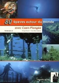 Yves Marchaland et Serge David - 80 épaves autour du monde avec Caen-Plongée - Itinéraire 5.