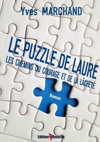 Yves Marchand - Le Puzzle de Laure - Ou les chemins du courage et de la lâcheté.