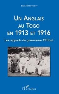 Yves Marguerat - Un Anglais au Togo en 1913 et 1916 - Les rapports du gouverneur Clifford.