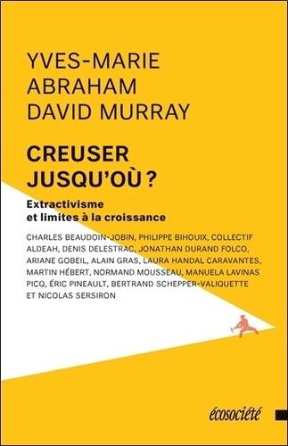 Yves-Marie Abraham et David Murray - Creuser jusqu'où ? - Extractivisme et limites à la croissance.