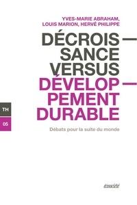 Yves-Marie Abraham et Louis Marion - Décroissance versus développement durable - Débats pour la suite du monde.