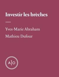 Yves-Marie Abraham et Mathieu Dufour - Investir les brèches.