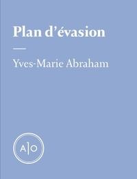 Yves-Marie Abraham - Plan d'évasion.