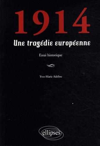 Yves-Marie Adeline - 1914 - Une tragédie européenne.